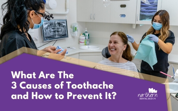 What are the 3 causes of toothache and how to prevent it?