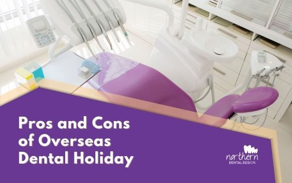 What are the Pros and cons of an overseas dental holiday?